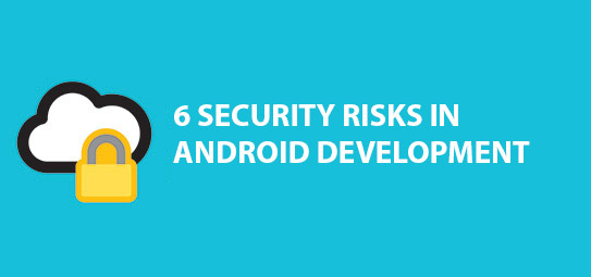 6 Security risks in mobile app development for Android